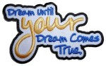 Dream until your dreams come true patch