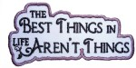 The best things in life aren't things patch