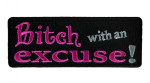 Bitch with an excuse lady biker patch