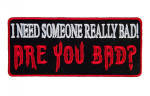 I need someone bad funny saying biker patch
