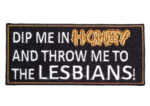 Dip me in honey and throw me to the lesbians lady patch