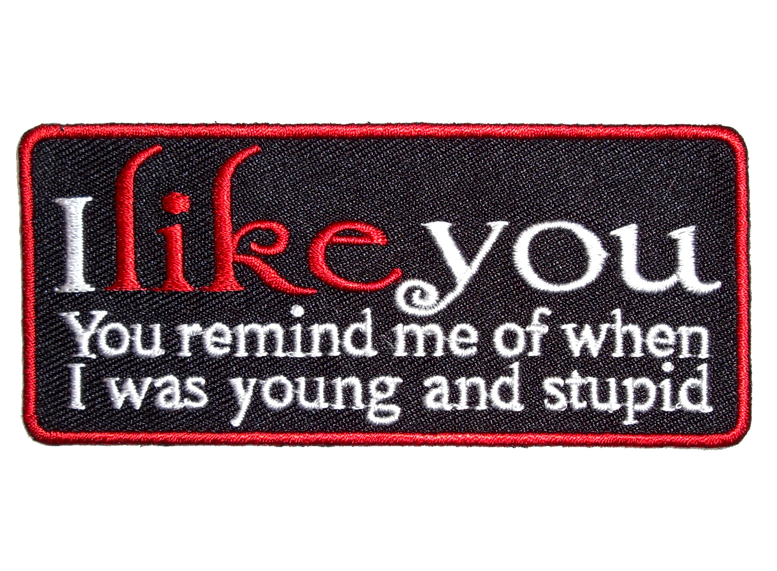 I Like You Remind Me When Young And Stupid Patch