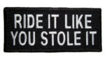 Ride it like you stole it biker patch