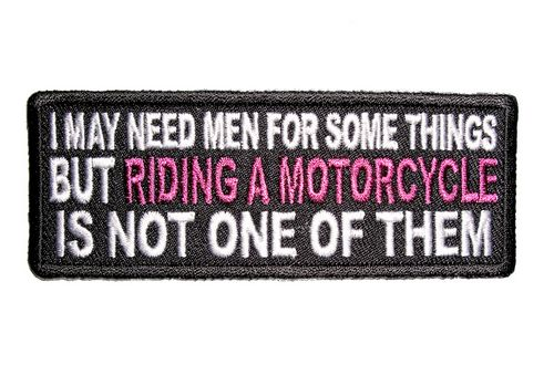 i may need men for some things but riding a motorcycle is not one of them