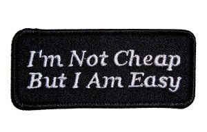 I'm not cheap but I am easy funny patch