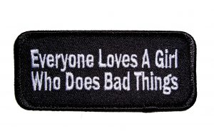 Everyone Loves A Girl Who Does Bad Things Funny Biker Patch