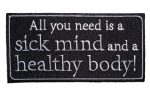 All You Need Is Sick Mind Healthy Body funny Biker Patch