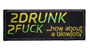 2 Drunk 2 Fuck How About A Blow Job Biker Patch