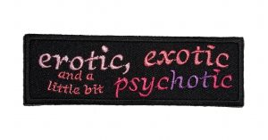 Erotic Exotic And A Little Bit Psychotic biker patch